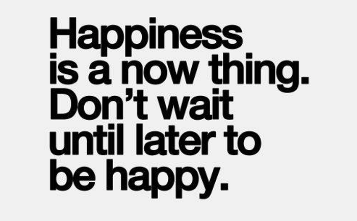 Happiness is a now thing, how to be happier