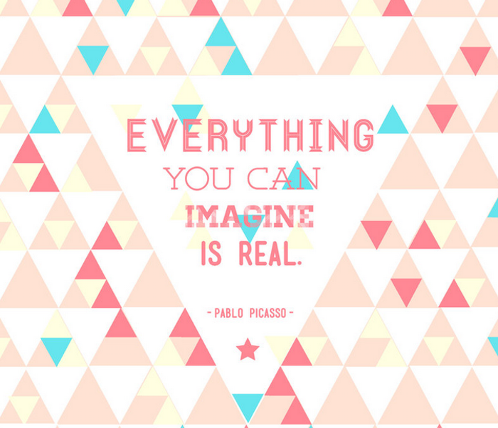 positive quotes, Everything you can imagine is real.