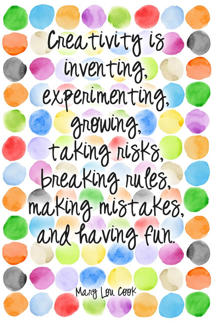 positive quotes, Creativity is inventing, experimenting, growing, taking risks, breaking rules, making mistakes, and having fun.