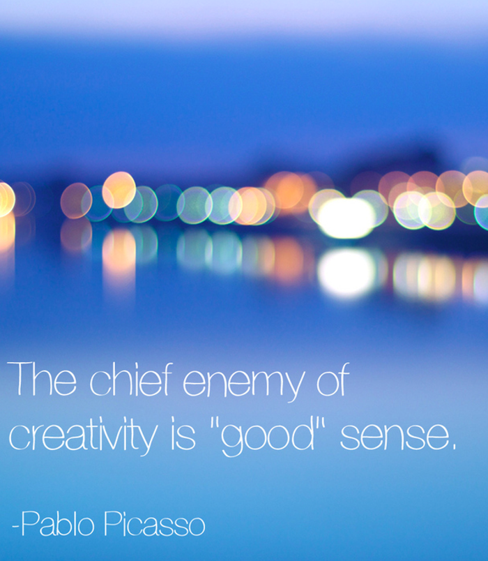 "positive quotes, The chief enemy of creativity is ""good"" sense."