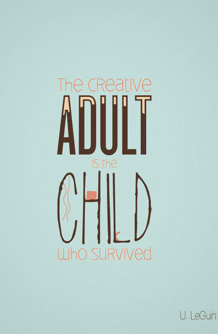 positive quotes, The creative adult is the child who survived.
