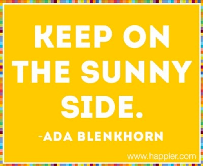 Keep on the sunny side.