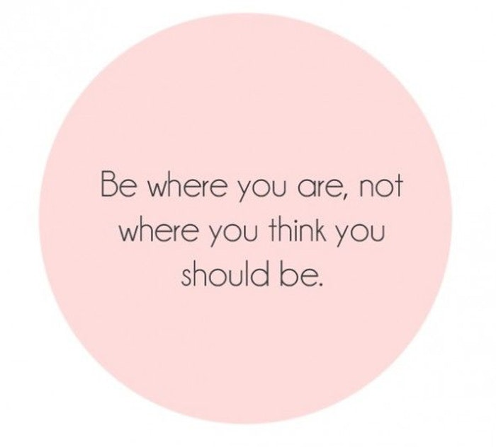 Be where you are.