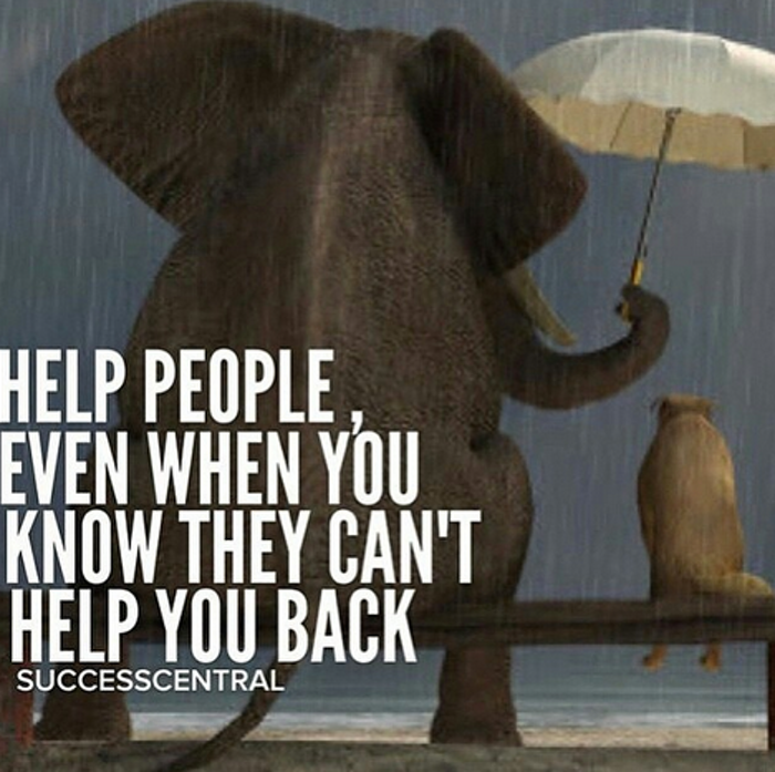 Help others, always.
