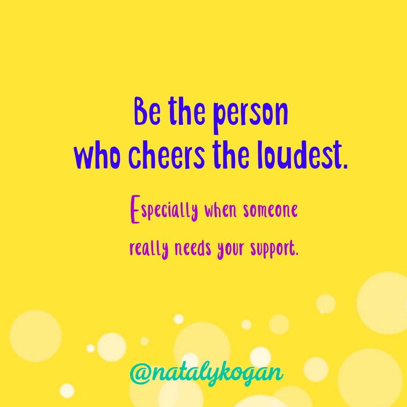 be the person who cheers the loudest
